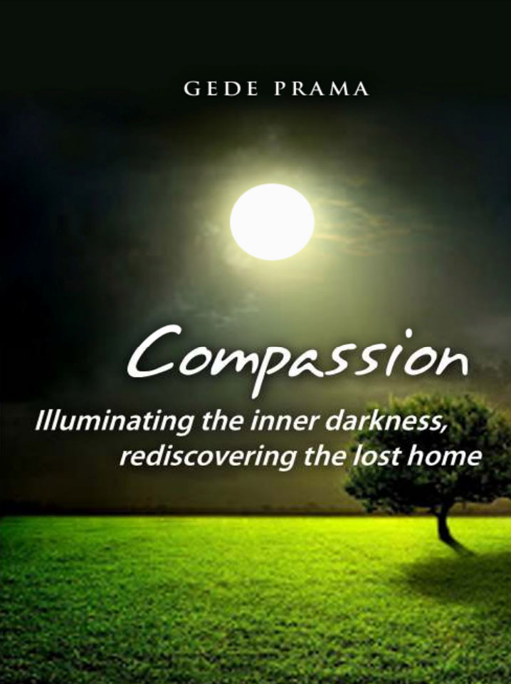Compassion - Illuminating the inner darkness rediscovering the lost home