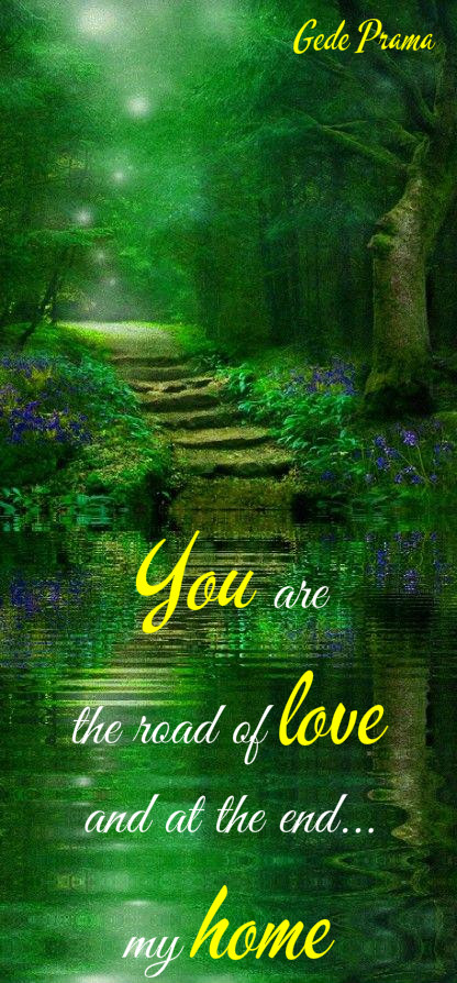 You Are The Road Of Love And At The End My Home Bell Of Peace