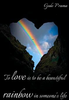 To Love Is To Be A Beautiful Rainbow In Someone S Life